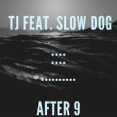 After 9 (feat. Slow Dog) de TJ