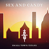 Sex And Candy by Small Town Titans