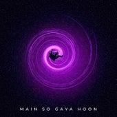 Main so Gaya Hoon by Advait