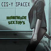 Homemade Sex Toys by Cis-Y Spacex
