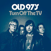 Turn Off The TV by Old 97's
