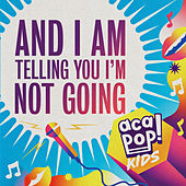 And I Am Telling You I'm Not Going de Acapop! KIDS