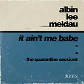 It Ain't Me Babe (The Quarantine Sessions) van Albin Lee Meldau