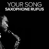 Your Song by Saxophone Rufus