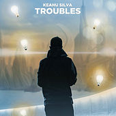 Troubles von Keanu Silva
