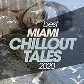 Best Miami Chillout Tales 2020 de Chill Jay, Ariah, Lawrence, Alan Barcklay, Magdaleine, Ark Of Lys, Dj Space'c, Sound Exciters, Liza Berry, Mcendoz, Notre Dame, Florio Chill Project, Vertical Vibe, Mantra