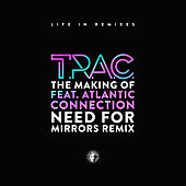 The Making Of (Need For Mirrors Remix) by T.R.A.C.