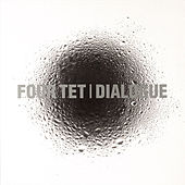 Dialogue by Four Tet