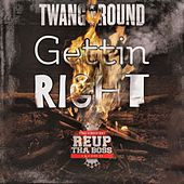 Gettin Right (feat. Reup Tha Boss) by Twang and Round