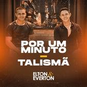 Por um Minuto / Talismã de Elton E Everton
