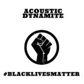 Black Lives Matter de Acoustic Dynamite