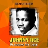 Pledging My Love (Remastered) by Johnny Ace