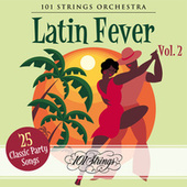 Latin Fever: 25 Classic Party Songs, Vol. 2 de 101 Strings Orchestra