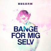 BANGE FOR MIG SELV de Hugorm