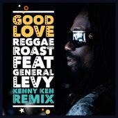 Good Love (feat. General Levy) (Kenny Ken Remix) by Reggae Roast