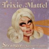 Stranger (feat. Lavender Country) de Trixie Mattel