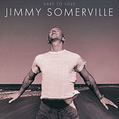 Dare To Love (Deluxe Edition) by Jimmy Somerville