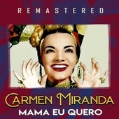 Mama eu quero (Remastered) de Carmen Miranda