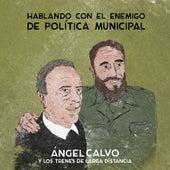 Hablando Con el Enemigo de Política Municipal de Ángel Calvo & Los Trenes de Larga Distancia
