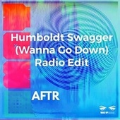 Humboldt Swagger (Wanna Go Down) (Radio Edit) by Aftr