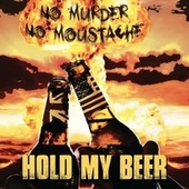 Hold My Beer by No Murder No Moustache