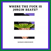 Where The Fuck Is J0rginBeatz? by Sausage