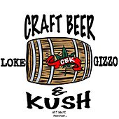 Craft Beer & Kush (feat. Gizzo) by Loke