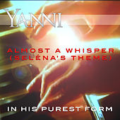 Almost a Whisper (Seléna's Theme) – in His Purest Form by Yanni