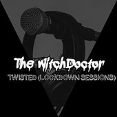 Twisted (Lockdown Sessions) by Witchdoctor