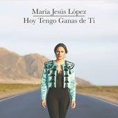 Hoy Tengo Ganas de Ti de María Jesús López
