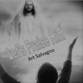 Let's Praise Him by Art Salvagno