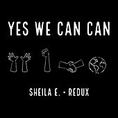 Yes We Can Can (Redux) by Sheila E.