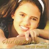 Deus Forte by Shirley Kaiser