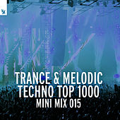 Trance & Melodic Techno Top 1000 (Mini Mix 015) by Various Artists