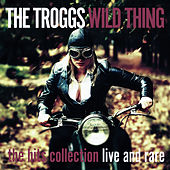 Wild Thing - the Hits Collection - Live and Rare by The Troggs