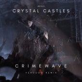 Crymewave (VERDUGO Remix) by Crystal Castles