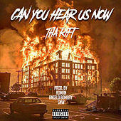 Can You Hear Us Now by Tha Rift