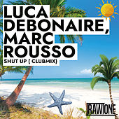 Shut Up (Club Mix) von Luca Debonaire
