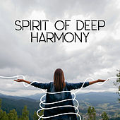 Spirit of Deep Harmony – Spiritual Time for You with New Age Sounds for Meditation, Yoga, Sleep & Relax by New Age