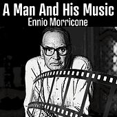 A Man and His Music (Ennio Morricone) by Ennio Morricone