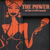 The Power of the Latin Music de The Quantic Soul Orchestra, Saravah Soul, Nidia Gongora, Quantic, Combo Barbaro, Flowering Inferno, Anchorsong, Lakuta, Lanu, TM Juke, The Jack Baker Trio