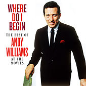 Where Do I Begin: The Best of Andy Williams at the Movies von Andy Williams