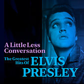 A Little Less Conversation: The Greatest Hits of Elvis Presley by Elvis Presley