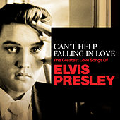 Can't Help Falling In Love: The Greatest Love Songs of Elvis Presley de Elvis Presley