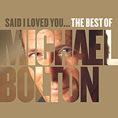 Said I Loved You... The Best of Michael Bolton de Michael Bolton