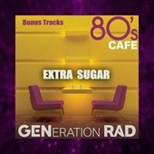 Extra Sugar (80's Cafe - Bonus Tracks) de Generation Rad