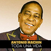 Toda una Vida de Antonio Machin