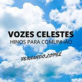 Vozes Celestes (Hinos Para Comunhão) de Fernando Lopez