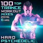 100 Top Trance Workout Mixes 2016 6hrs - Hard Psychedelic de Various Artists