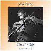 Where? / Rally (All Tracks Remastered) de Ron Carter